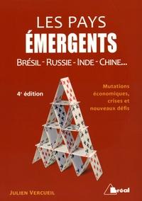 Julien Vercueil - Les pays émergents - Brésil-Russie-Inde-Chine... : mutations économiques, crises et nouveaux défis.