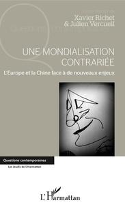 Julien Vercueil et Xavier Richet - Une mondialisation contrariée - L'Europe et la Chine face à de nouveaux enjeux.