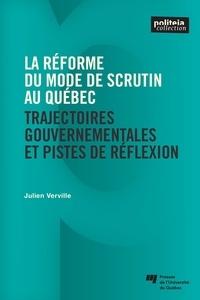 Julien Verville - La réforme du mode de scrutin au Québec - Trajectoires gouvernementales et pistes de réflexion.