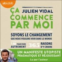 """Julien Vidal - Ça commence par moi - """"Soyons le changement que nous voulons voir dans le monde""""."""