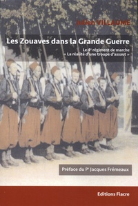 """Julien Villaume - Les zouaves dans la Grande Guerre - Le 4e régiment de marche : """"la réalité d'une troupe d'assaut""""."""