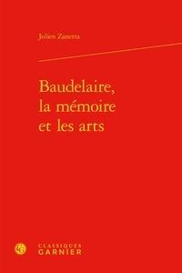 Julien Zanetta - Baudelaire - La mémoire et les arts.