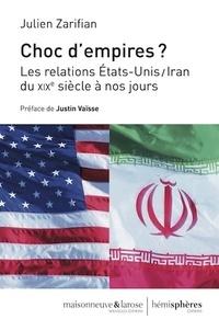 Julien Zarifian - Choc d'empires ? - Les relations Etats-Unis/Iran du XIXe siècle à nos jours.