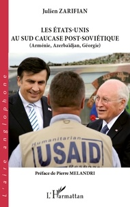 Julien Zarifian - Les Etats-Unis au sud Caucase post-soviétique - Arménie, Azerbaïdjan, Géorgie.