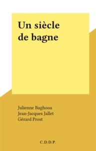 Julienne Baghooa et Jean-Jacques Jallet - Un siècle de bagne.