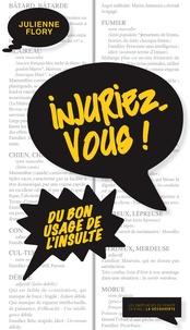 Julienne Flory - Injuriez-vous ! - Du bon usage de l'insulte.