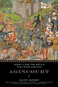 Juliet Barker - Agincourt - Henry V and the Battle That Made England.