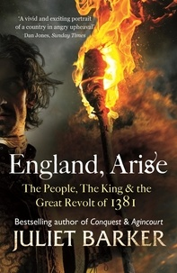 Juliet Barker - England, Arise - The People, the King and the Great Revolt of 1381.