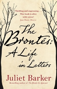 Juliet Barker - The Brontës - A Life in Letters.