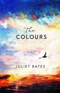 Juliet Bates - The Colours - a captivating, epic historical drama about family, love and loss.
