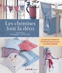 Juliet Bawden - Les chemises font la déco - 30 projets pour transformer les chemises de tous les jours en créations originales.