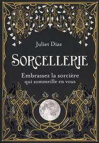 Juliet Diaz - Sorcellerie - Embrassez la sorcière qui sommeille en vous.