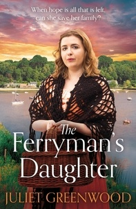 Juliet Greenwood - The Ferryman's Daughter - The gripping new family saga of strength, family and hope for fans of Josephine Cox and Sheila Newberry.
