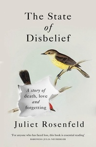Juliet Rosenfeld - The State of Disbelief - A story of death, love and forgetting.