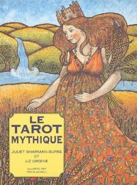 Juliet Sharman-Burke et Liz Greene - Le Tarot mythique - Une nouvelle approche du Tarot divinatoire. 1 Jeu