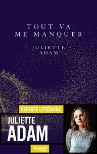 Juliette Adam - Tout va me manquer.
