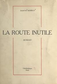 Juliette Aderca - La route inutile.