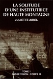 Juliette Airel - La solitude d'une institutrice de haute montagne - Tome 1.