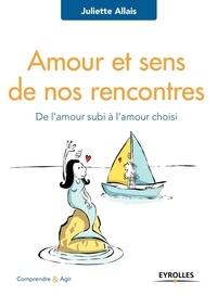 Juliette Allais - Amour et sens de nos rencontres - De l'amour subi à l'amour choisi.
