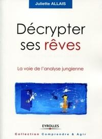 Juliette Allais - Décrypter ses rêves - La voie de l'analyse jungienne.