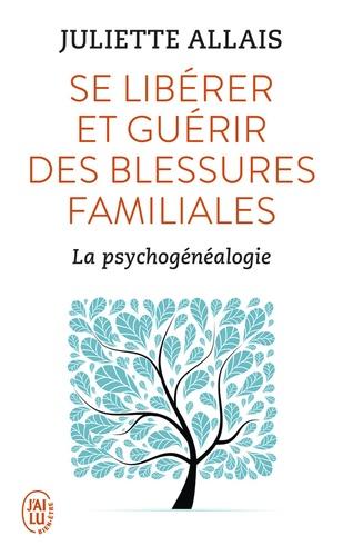 Juliette Allais - Se libérer et guérir des blessures familiales - La psychogénéalogie.