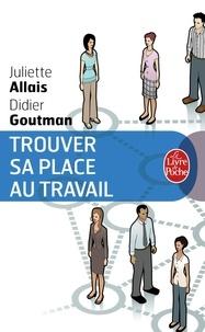 Juliette Allais et Didier Goutman - Trouver sa place au travail.