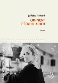 Juliette Arnaud - Comment t'écrire adieu.
