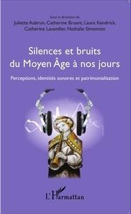 Juliette Aubrun et Catherine Bruant - Silences et bruits du Moyen Age à nos jours - Perceptions, identités sonores et patrimonialisation.
