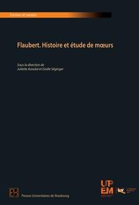 Juliette Azoulai et Gisèle Séginger - Flaubert - Histoire et étude de mœurs.