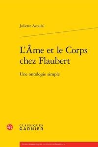 Juliette Azoulai - L'âme et le corps chez Flaubert - Une ontologie simple.