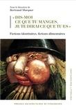 Juliette Benamron et Flavia Bujor - «Dis-moi ce tu manges, je te dirai ce que tu es» - Fictions identitaires, fictions alimentaires.