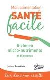 Juliette Benedicto - Riche en micronutriments - 65 recettes.