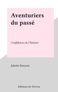 Juliette Benzoni - Aventuriers du passé - Confidences de l'histoire.