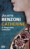 Juliette Benzoni - Catherine Tome 4 : Piège pour Catherine.