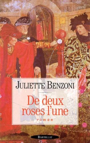 Juliette Benzoni - De deux roses l'une.