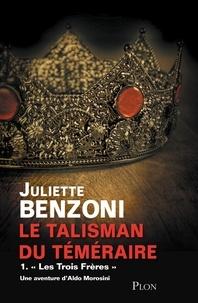"""Juliette Benzoni - Le talisman du Téméraire Tome 1 : """"Les Trois Frères""""."""