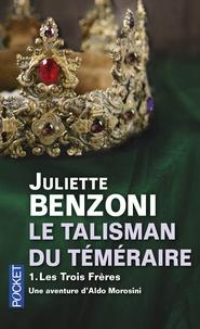 Juliette Benzoni - Le talisman du Téméraire Tome 1 : Les Trois Frères.