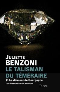 Juliette Benzoni - Le talisman du Téméraire Tome 2 : Le diamant de Bourgogne.