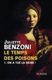 Juliette Benzoni - Le temps des poisons Tome 1 : On a tué la Reine !.