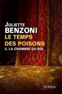 Juliette Benzoni - Le temps des poisons Tome 2 : La chambre du Roi.