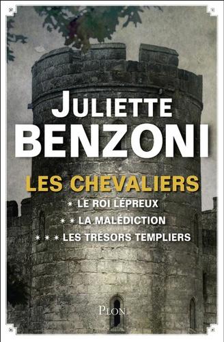 Juliette Benzoni - Les Chevaliers L'intégrale : Le roi lépreux ; La malédiction ; Les trésors templiers.