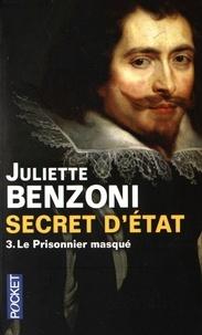 Juliette Benzoni - Secret d'Etat Tome 3 : Le prisonnier masqué.