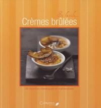 Juliette Bordat - Crèmes brûlées - 30 recettes classiques et inattendues.