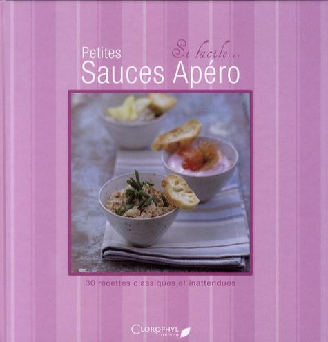 Juliette Bordat - Petites sauces apéro - 30 recettes classiques et inattendues.