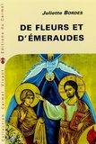Juliette Bordes - De fleurs et d'émeraudes - Commentaire littéraire du Cantique Spirituel de saint Jean de la Croix.