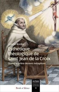 Juliette Bordes - Esthétique théologique de saint Jean de la Croix - Quand la prière devient métaphore.
