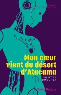 Juliette Bouchet - Mon coeur vient du désert d'Atacama.