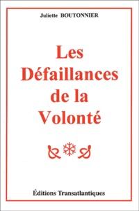 Juliette Boutonnier - Les défaillances de la volonté.