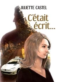 Juliette Castel - C'était écrit....