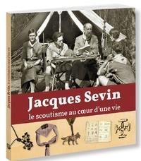 Juliette Caussé - Jacques Sevin, le scoutisme au coeur d'une vie.